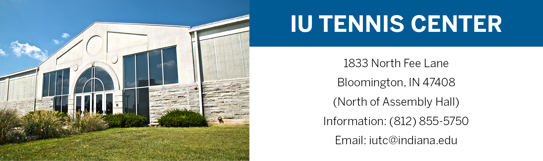 IU Tennis Center 1833 N Fee Ln Bloomington, IN 47408 (North of Assembly Hall) (812)855-5750 iutc@indiana.edu